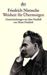 Friedrich Nietzsche. Weisheit für Übermorgen