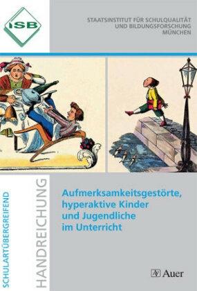Aufmerksamkeitsgestörte, hyperaktive Kinder und Jugendliche im Unterricht