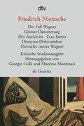 Der Fall Wagner - Götzen-Dämmerung - Der Antichrist; Ecce homo; Dionysos-Dithyramben; Nietzsche contra Wagner