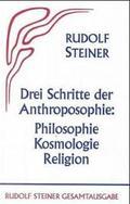 Drei Schritte der Anthroposophie - Philosophie, Kosmologie, Religion