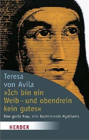 Ich bin ein Weib - und obendrein kein gutes - Teresa von Ávila,  Theresia von Jesu, Erika Lorenz