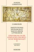Fontes Christiani, 2. Folge: Einführung in die geistliche und weltliche Wissenschaft - Institutiones divinarum et saecularium literarum; Bd.39/2 - Tl.2
