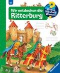 Wir entdecken die Ritterburg - Wieso? Weshalb? Warum? Bd.11