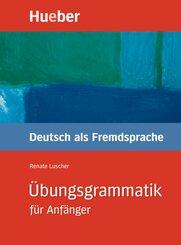 Übungsgrammatik für Anfänger: Deutsch als Fremdsprache: Lehr- und Übungsbuch
