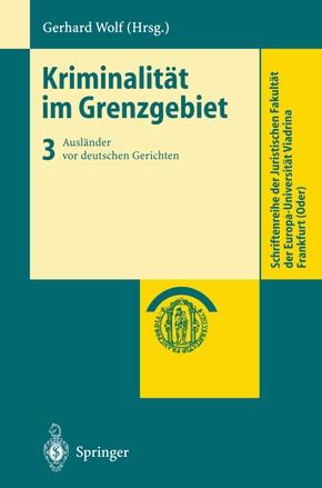 Kriminalität im Grenzgebiet: Ausländer vor deutschen Gerichten; Bd.3