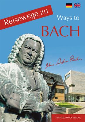 Reisewege zu Bach - Ways to Bach