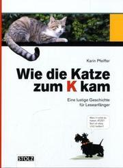 Wie die Katze zum K kam