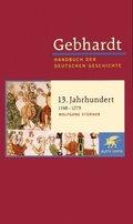 Handbuch der deutschen Geschichte: 13. Jahrhundert (1198-1273); Spätantike bis zum Ende des Mitte; Bd.6
