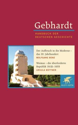 Handbuch der deutschen Geschichte: Der Aufbruch in die Moderne - das 20. Jahrhundert; Weimar - die überforderte Republik 1918-1933; 20. Jahrhundert (1918-2000); Bd.18
