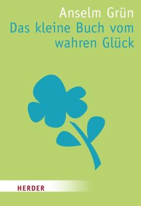 Das kleine Buch vom wahren Glück