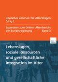 Expertisen zum Dritten Altenbericht der Bundesregierung: Lebenslagen, soziale Ressourcen und gesellschaftliche Integration im Alter; Bd.3