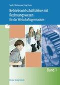 Betriebswirtschaftslehre mit Rechnungswesen für das Wirtschaftsgymnasium - Bd.1
