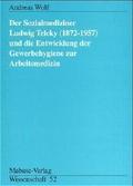 Der Sozialmediziner Ludwig Teleky (1872-1957) und die Entwicklung der Gewerbehygiene zur Arbeitsmedizin