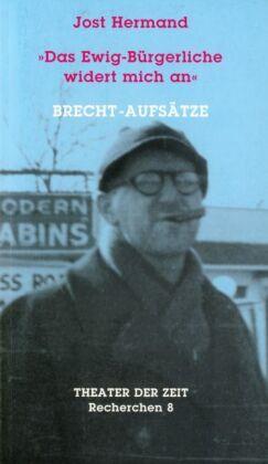 'Das Ewig-Bürgerliche widert mich an' - Brecht-Aufsätze