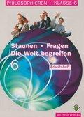 Philosophieren, Ausgabe Sekundarstufe I in Mecklenburg-Vorpommern u. Schleswig-Holstein: Staunen - Fragen, Die Welt begreifen, Klasse 6, Arbeitsheft