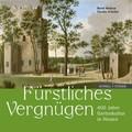 Fürstliches Vergnügen. 400 Jahre Gartenkultur in Hessen