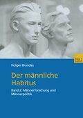 Der männliche Habitus: Männerforschung und Männerpolitik; Bd.2