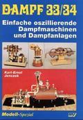 Dampf: Einfache oszillierende Dampfmaschinen und Dampfanlagen; Bd.33/34