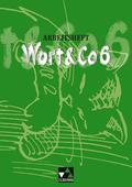Wort & Co, Neuausgabe: 6. Jahrgangsstufe, Arbeitsheft
