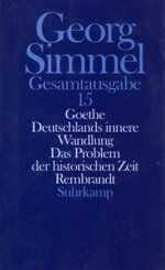 Gesamtausgabe: Goethe. Deutschlands innere Wandlung. Das Problem der historischen Zeit. Rembrandt; Bd.15