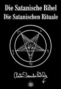 Die Satanische Bibel & Die Satanischen Rituale