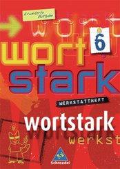 Wortstark, Erweiterte Ausgabe: 6. Klasse, Werkstattheft