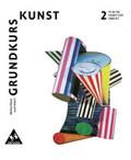 Grundkurs Kunst, Neubearbeitung: Plastik, Skulptur, Objekt; Bd.2