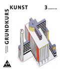 Grundkurs Kunst, Neubearbeitung: Architektur; Bd.3