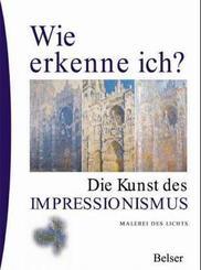 Wie erkenne ich?: Die Kunst des Impressionismus