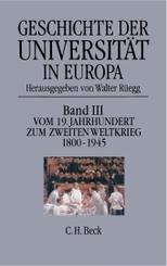 Geschichte der Universität in Europa: Vom 19. Jahrhundert zum Zweiten Weltkrieg 1800-1945; 3