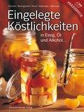 Eingelegte Köstlichkeiten in Essig, Öl und Alkohol