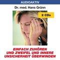 Einfach zuhören und Zweifel und innere Unsicherheit überwinden, 2 Audio-CDs