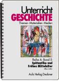 Unterricht Geschichte: Spätantike und Frühes Mittelalter; Reihe A; Bd.5