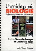 Unterrichtspraxis Biologie: Wechselbeziehungen im Lebensraum Boden; Bd.20