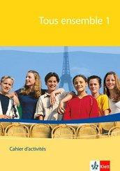 Tous ensemble, Ausgabe ab 2004: 1. Lernjahr, Cahier d' activites; Bd.1