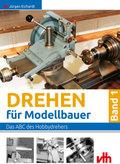 Drehen für Modellbauer: Das ABC des Hobbydrehers; Bd.1