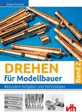 Drehen für Modellbauer: Besondere Aufgaben und Technologien; Bd.2