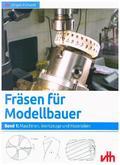 Fräsen für Modellbauer: Maschinen, Werkzeuge und Materialien; Bd.1