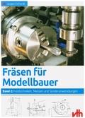 Fräsen für Modellbauer: Frästechniken, Messen und Sonderanwendungen; Bd.2