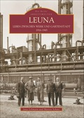Leuna. Leben zwischen Werk und Gartenstadt 1916-1945