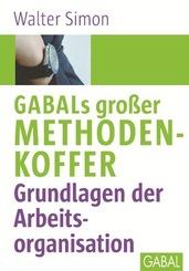 GABALs großer Methodenkoffer - Grundlagen der Arbeitsorganisation