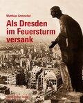 Als Dresden im Feuersturm versank