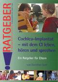 Cochlea-Implantat - mit dem CI leben, hören und sprechen