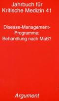 Jahrbuch für Kritische Medizin: Disease Management Programme: Behandlung nach Maß?; Bd.41