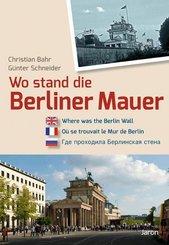 Wo stand die Mauer in Berlin? - Where was the Wall in Berlin? - Ou se trouvait le Mu de Berlin?