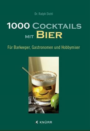 1000 Cocktails mit Bier