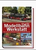 Die große Modellbahn-Werkstatt