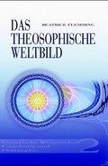 Das theosophische Weltbild: Esoterische Wissenschaft, Forschung und Philosophie; Bd.2