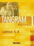 Tangram aktuell: Lehrerhandbuch, Lektion 5-8; Bd.1