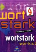 Wortstark, Neubearbeitung: 9. Klasse, Werkstattheft